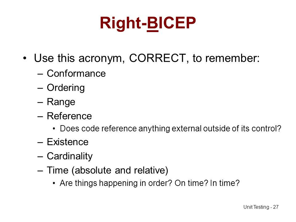 Right-BICEP Use this acronym, CORRECT, to remember: Conformance