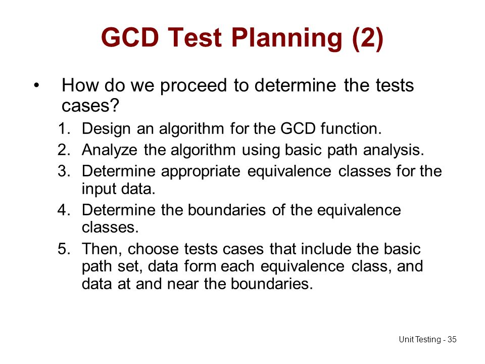 GCD Test Planning (2) How do we proceed to determine the tests cases