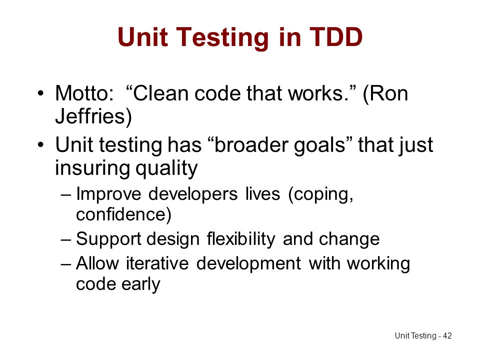Unit Testing in TDD Motto: Clean code that works. (Ron Jeffries)
