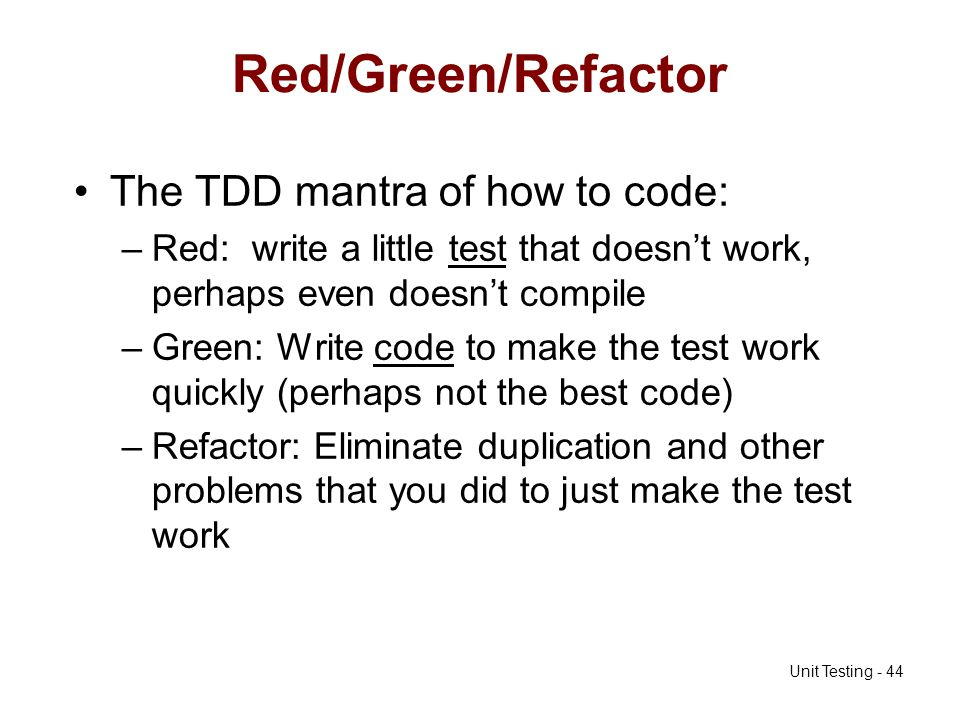 Red/Green/Refactor The TDD mantra of how to code:
