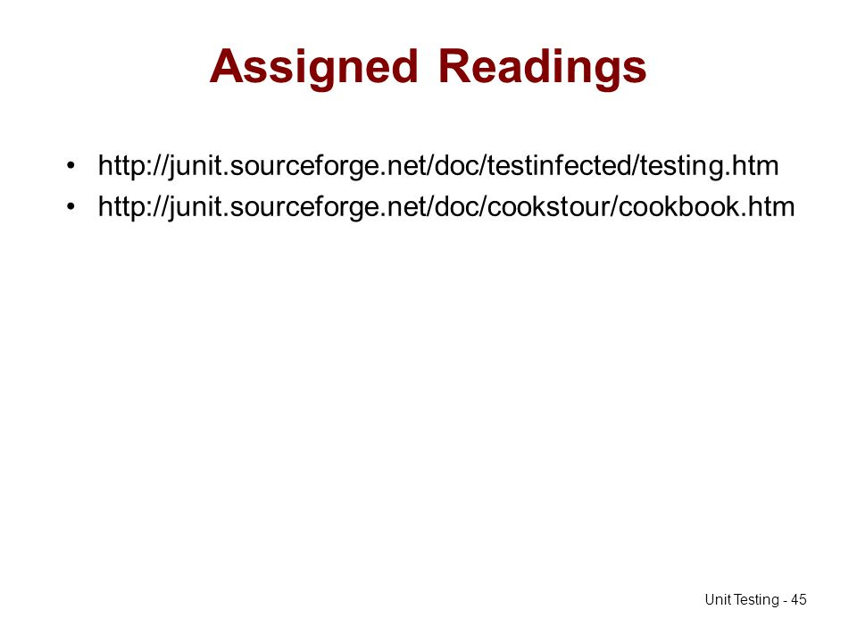 Assigned Readings http://junit.sourceforge.net/doc/testinfected/testing.htm.