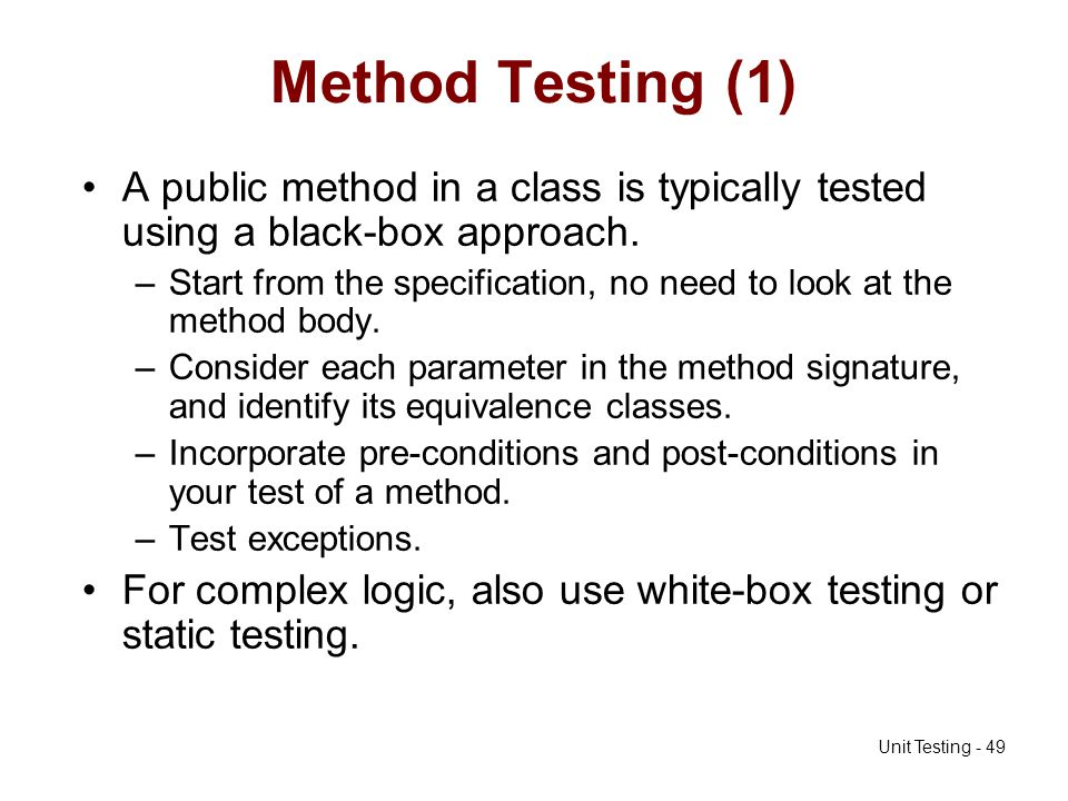 Method Testing (1) A public method in a class is typically tested using a black-box approach.