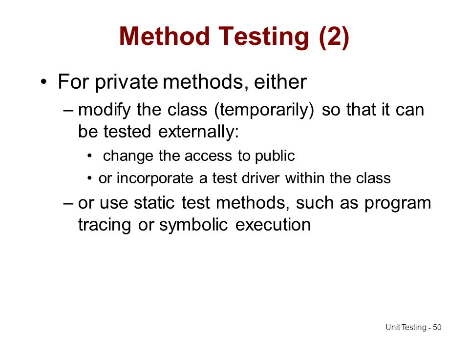 Method Testing (2) For private methods, either