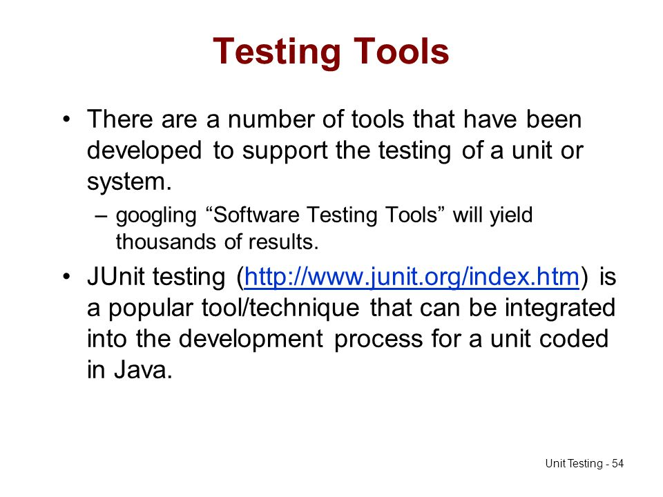 Testing Tools There are a number of tools that have been developed to support the testing of a unit or system.