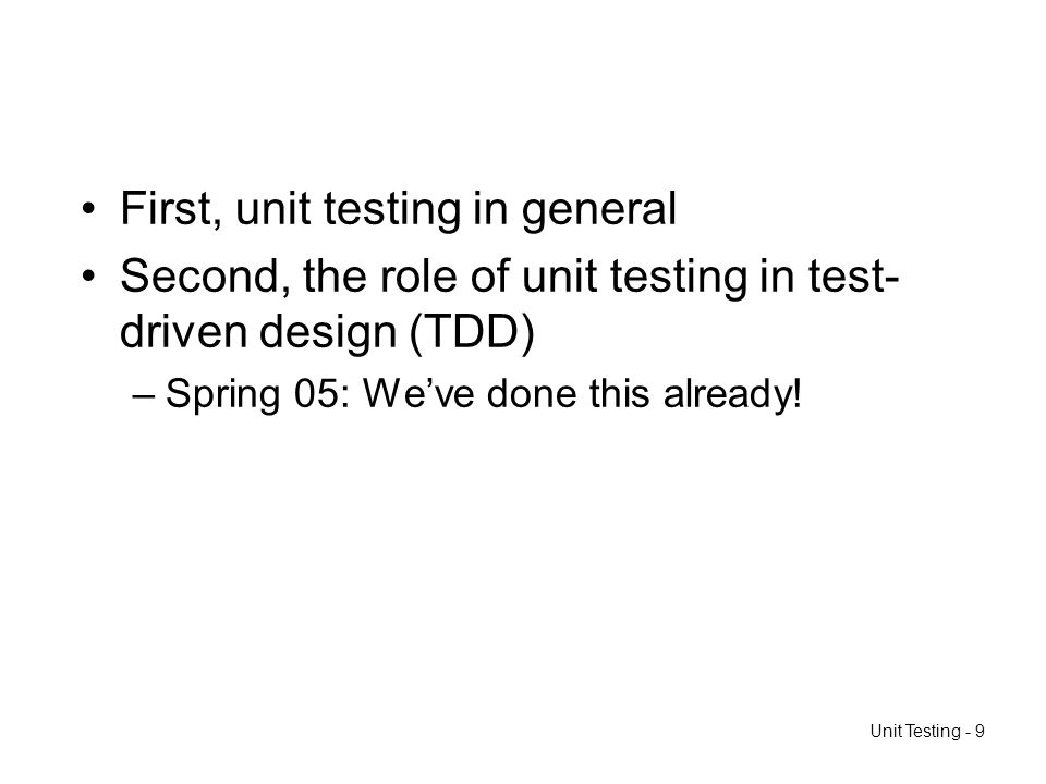 First, unit testing in general