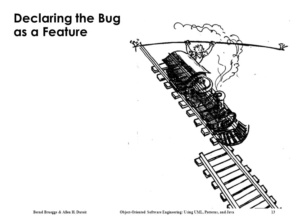 Declaring the Bug as a Feature