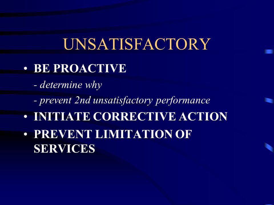 UNSATISFACTORY BE PROACTIVE INITIATE CORRECTIVE ACTION