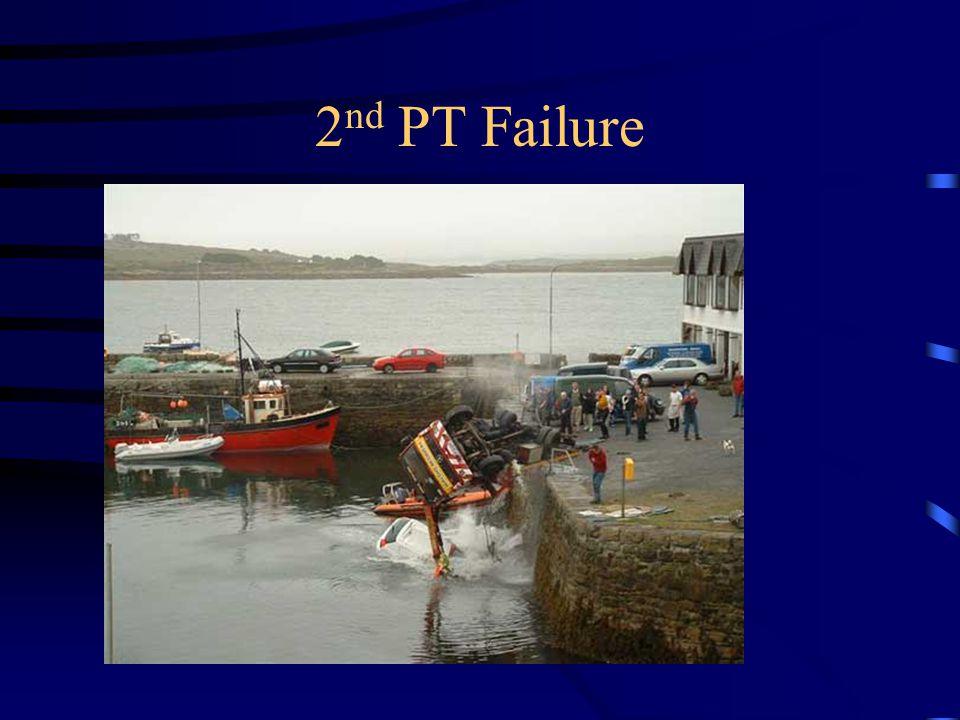 2nd PT Failure