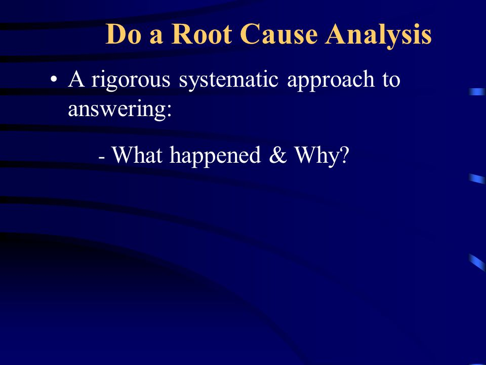 Do a Root Cause Analysis