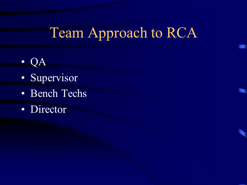 Team Approach to RCA QA Supervisor Bench Techs Director