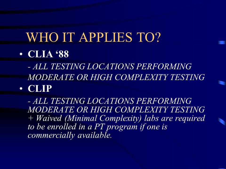 WHO IT APPLIES TO CLIA '88 - ALL TESTING LOCATIONS PERFORMING CLIP
