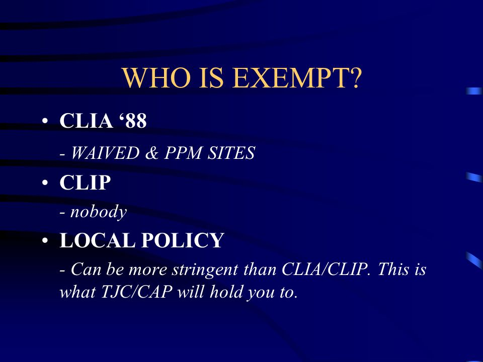 WHO IS EXEMPT CLIA '88 - WAIVED & PPM SITES CLIP LOCAL POLICY