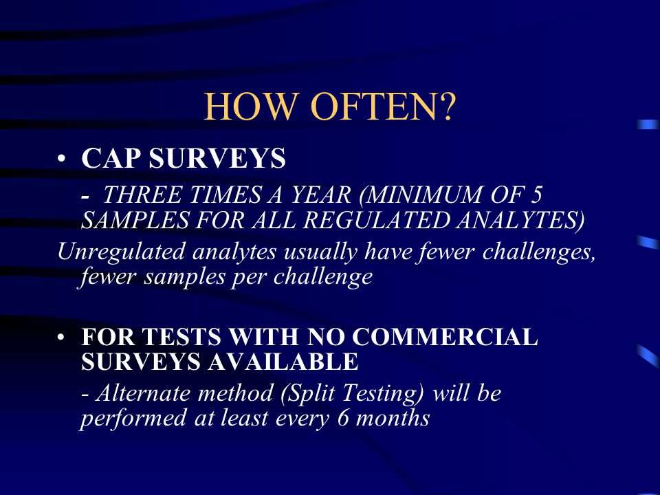 HOW OFTEN CAP SURVEYS. - THREE TIMES A YEAR (MINIMUM OF 5 SAMPLES FOR ALL REGULATED ANALYTES)