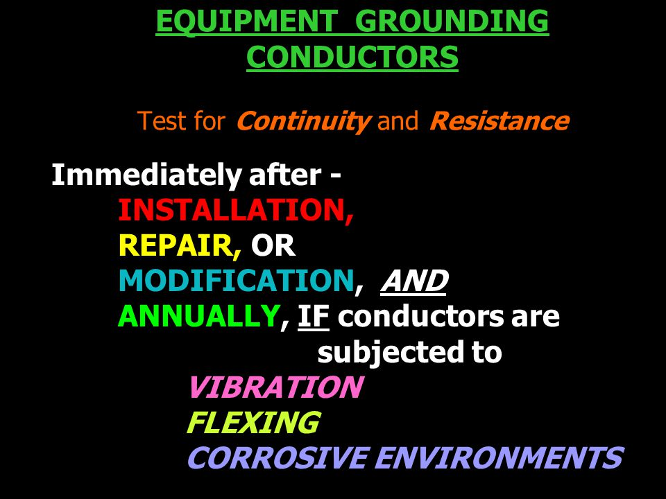 EQUIPMENT GROUNDING CONDUCTORS Test for Continuity and Resistance