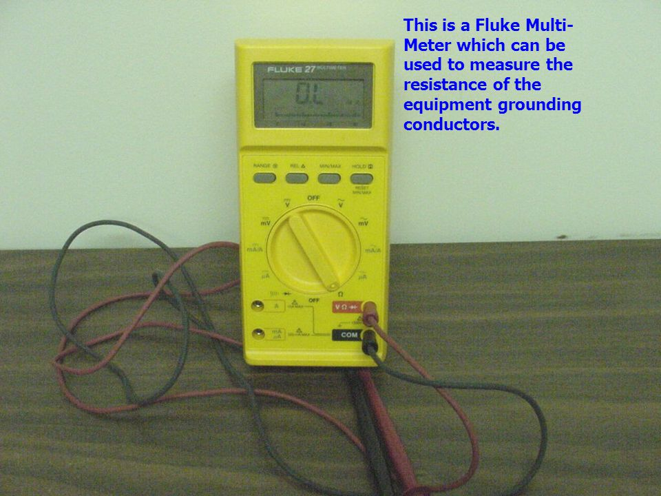 This is a Fluke Multi-Meter which can be used to measure the resistance of the equipment grounding conductors.