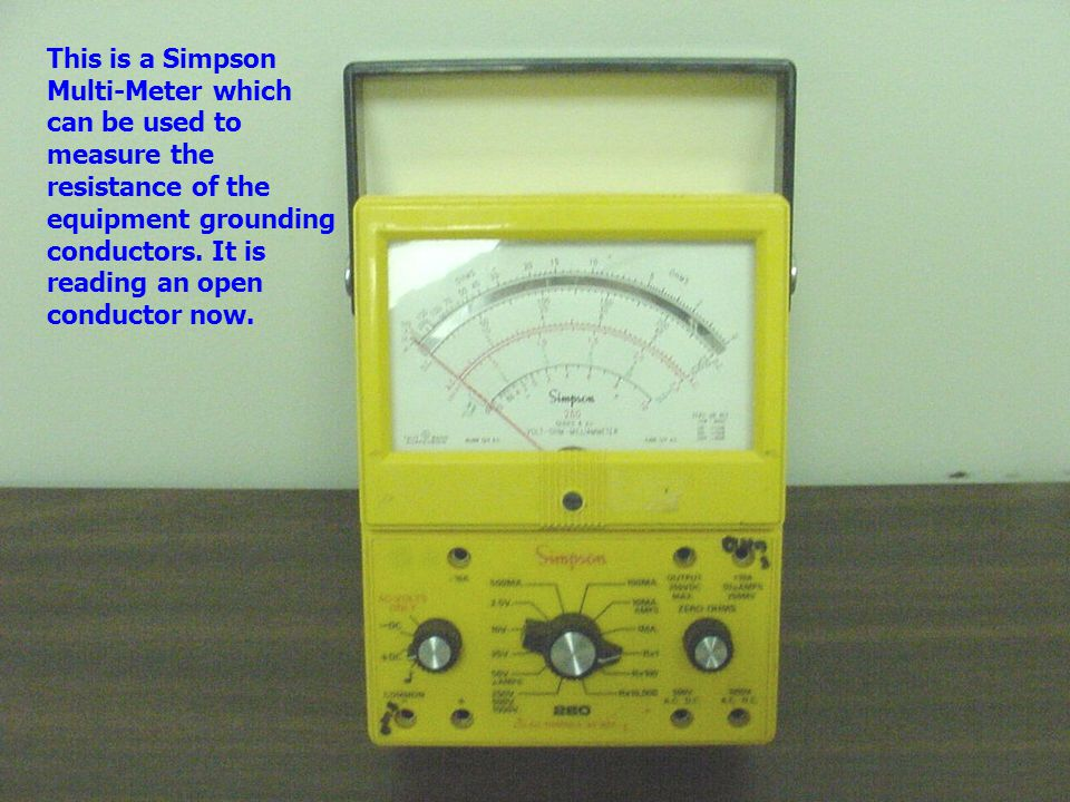 This is a Simpson Multi-Meter which can be used to measure the resistance of the equipment grounding conductors.