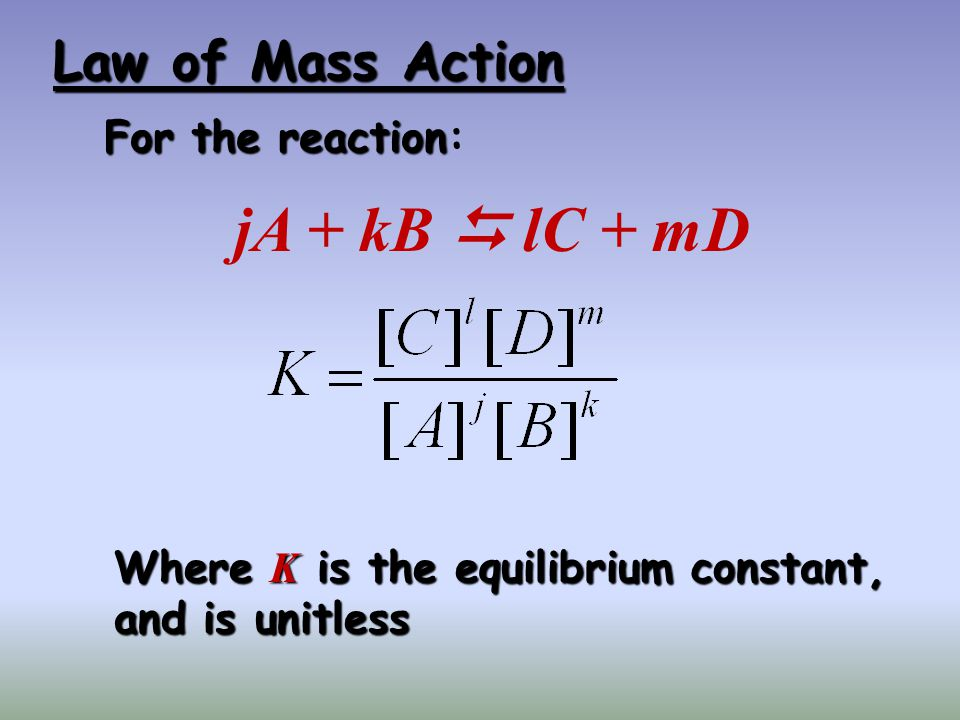 jA + kB  lC + mD Law of Mass Action For the reaction: