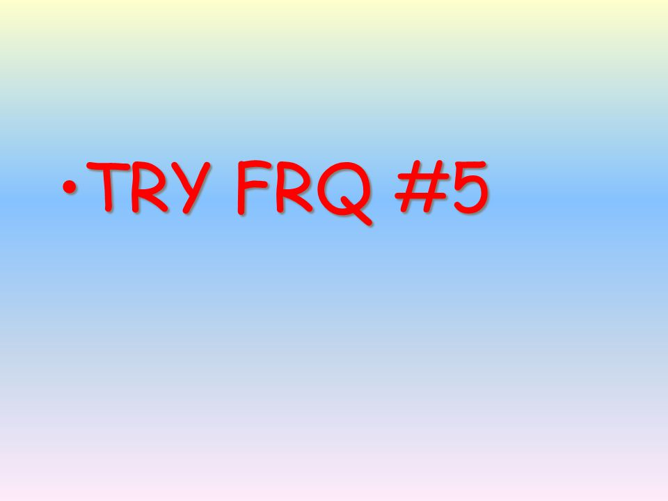 TRY FRQ #5