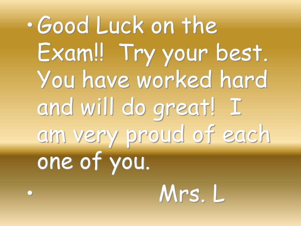 Good Luck on the Exam. Try your best