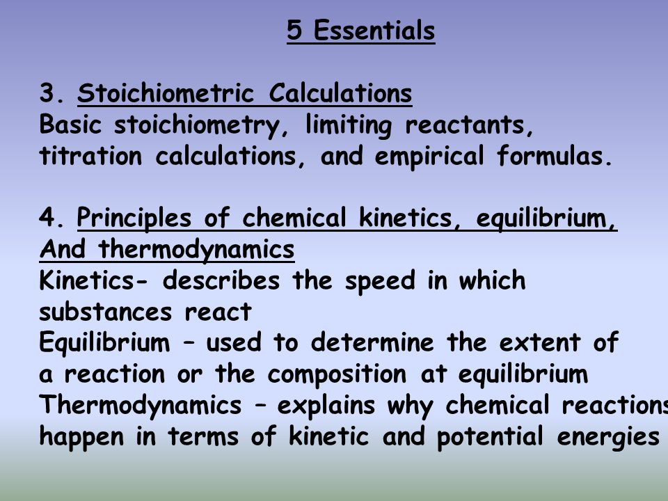 5 Essentials 3. Stoichiometric Calculations. Basic stoichiometry, limiting reactants, titration calculations, and empirical formulas.