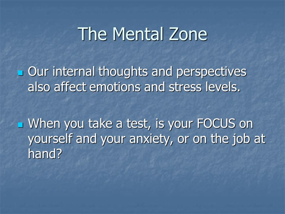 The Mental Zone Our internal thoughts and perspectives also affect emotions and stress levels.