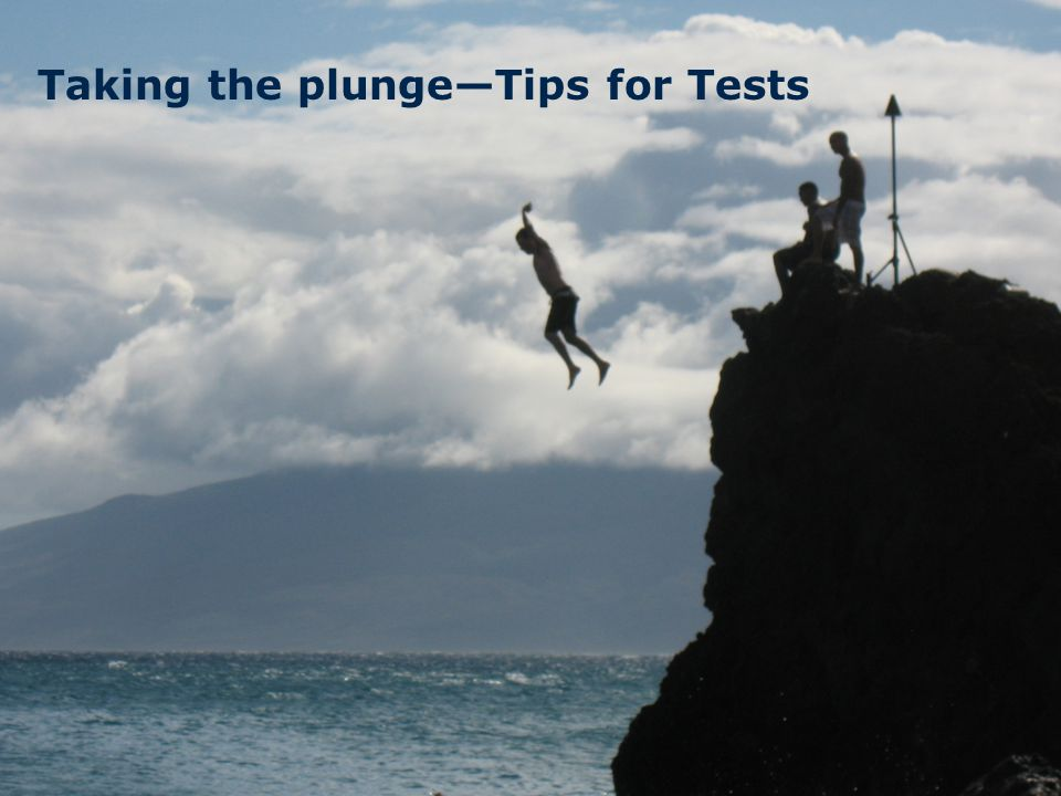 Taking the plunge—Tips for Tests