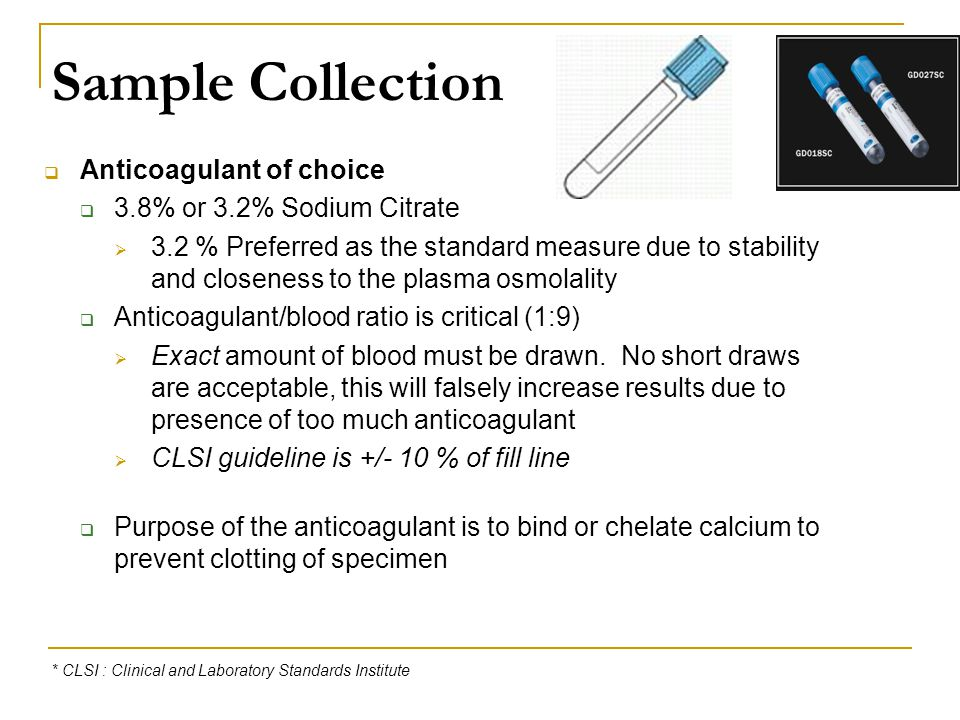Sample Collection Anticoagulant of choice 3.8% or 3.2% Sodium Citrate