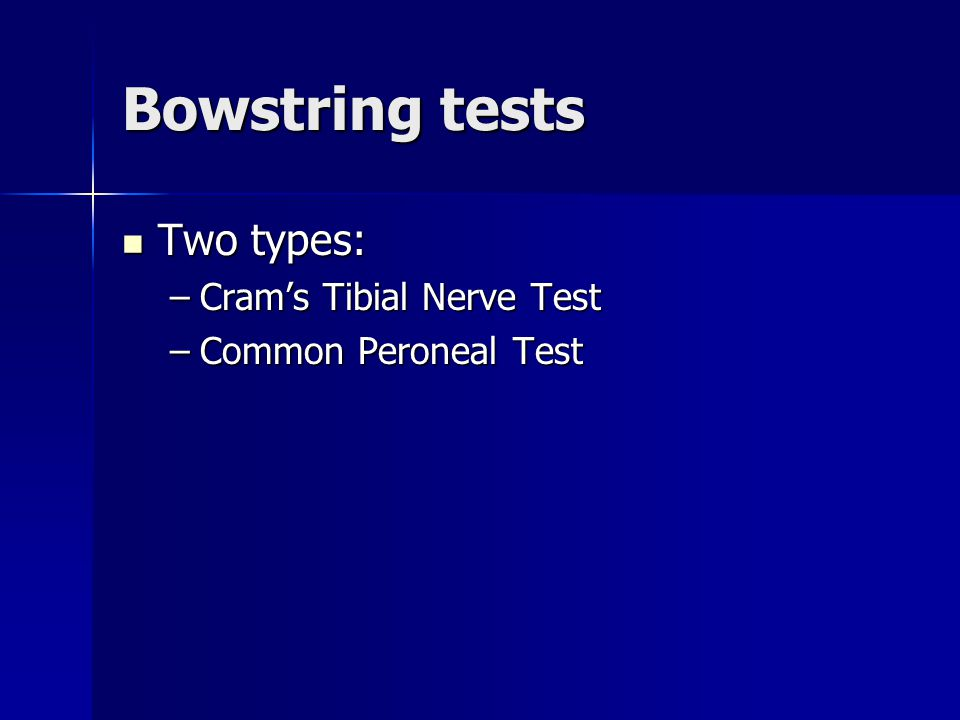 Bowstring tests Two types: Cram's Tibial Nerve Test