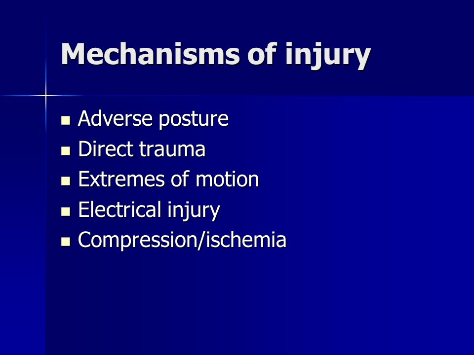 Mechanisms of injury Adverse posture Direct trauma Extremes of motion