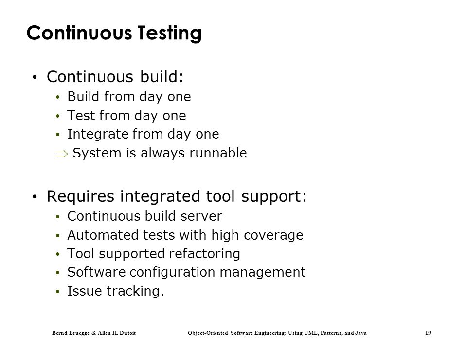 Continuous Testing Continuous build: Requires integrated tool support: