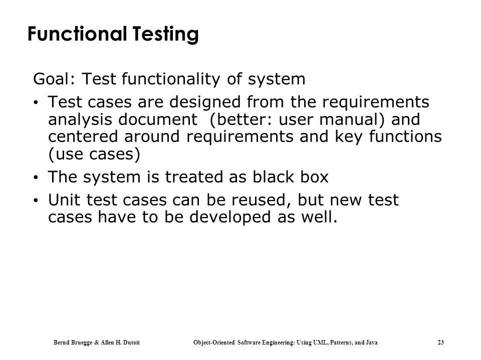 Functional Testing Goal: Test functionality of system