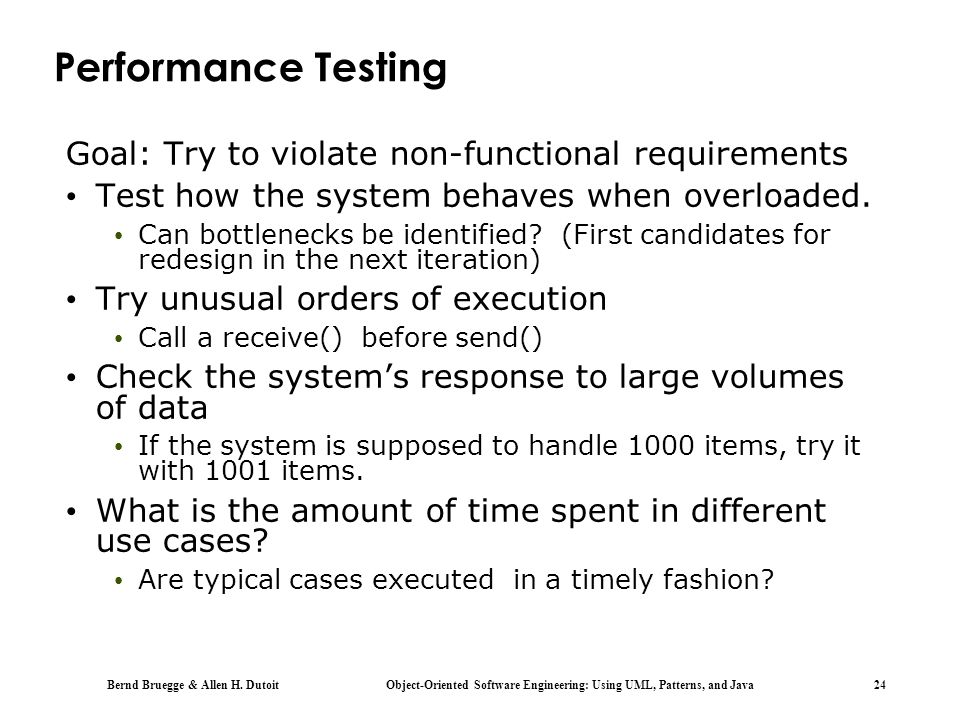 Performance Testing Goal: Try to violate non-functional requirements