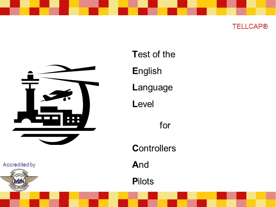 for Test of the English Language Level Controllers And Pilots TELLCAP®