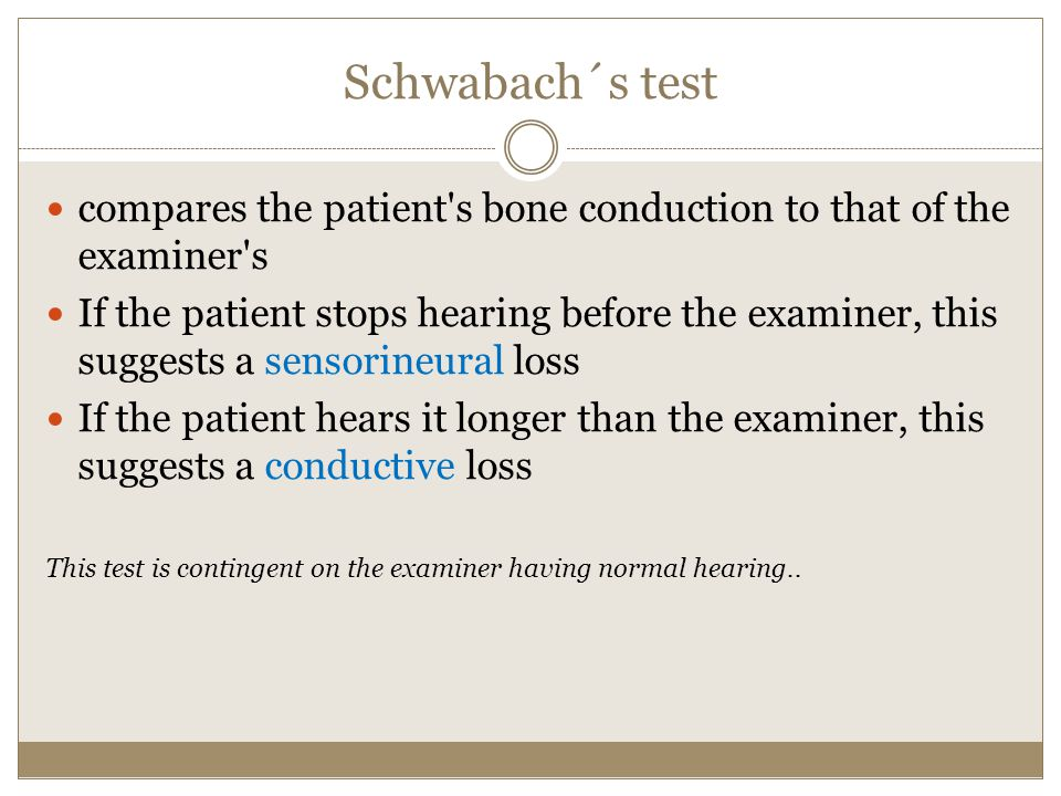 Schwabach´s test compares the patient s bone conduction to that of the examiner s.