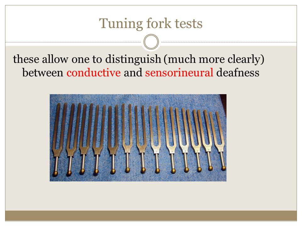 Tuning fork tests these allow one to distinguish (much more clearly) between conductive and sensorineural deafness.