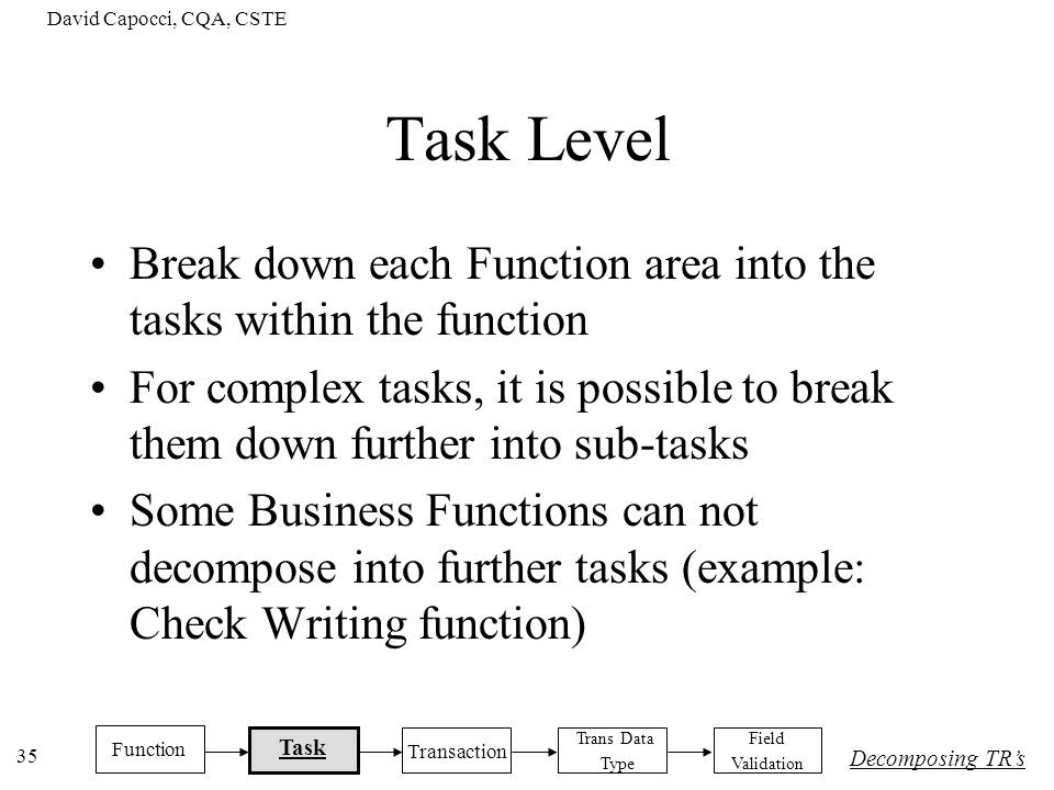 David Capocci, CQA, CSTE Task Level. Break down each Function area into the tasks within the function.