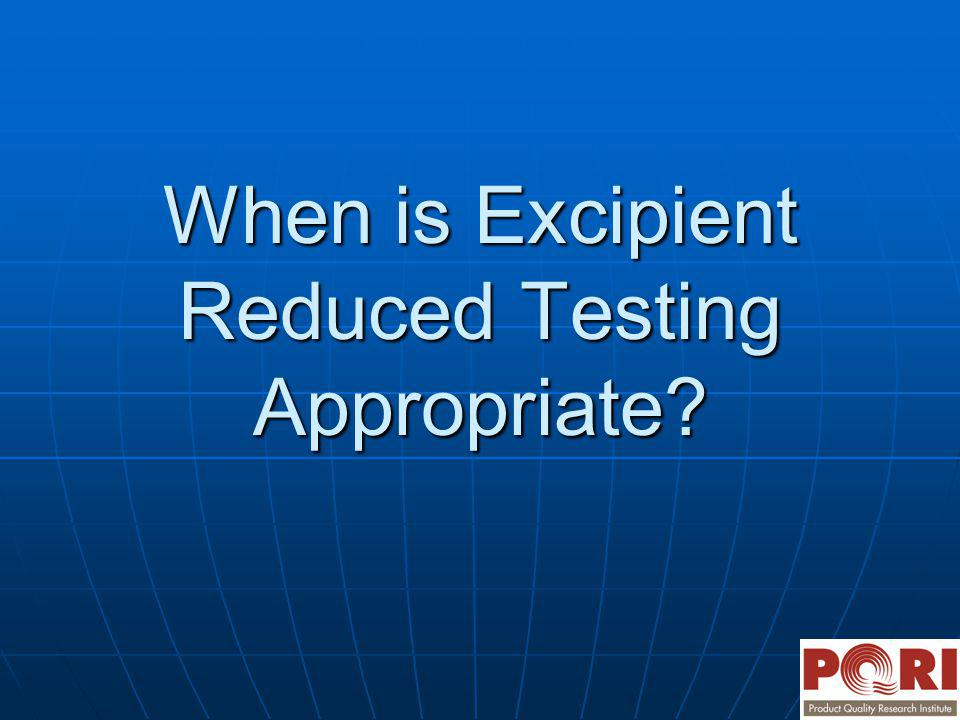 When is Excipient Reduced Testing Appropriate