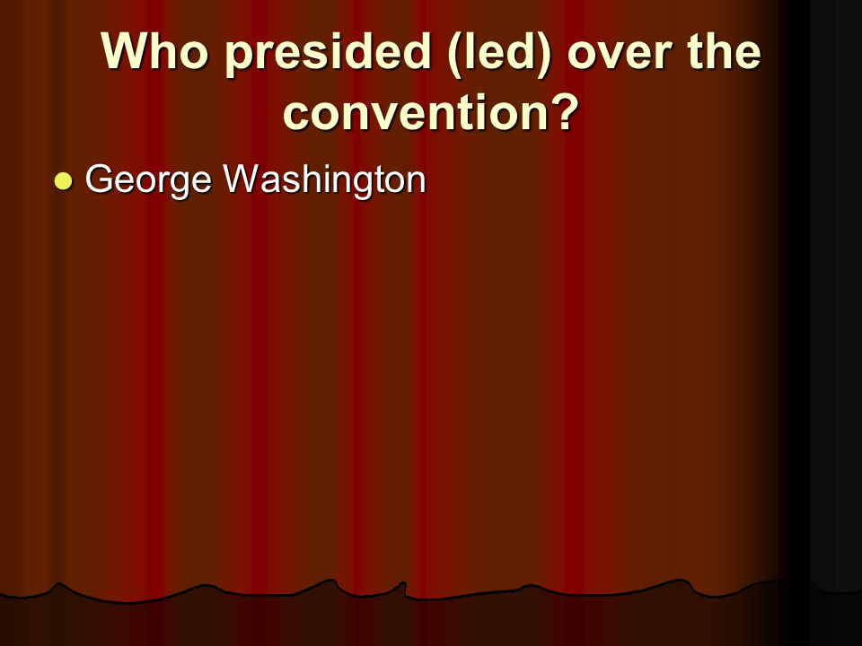 Who presided (led) over the convention