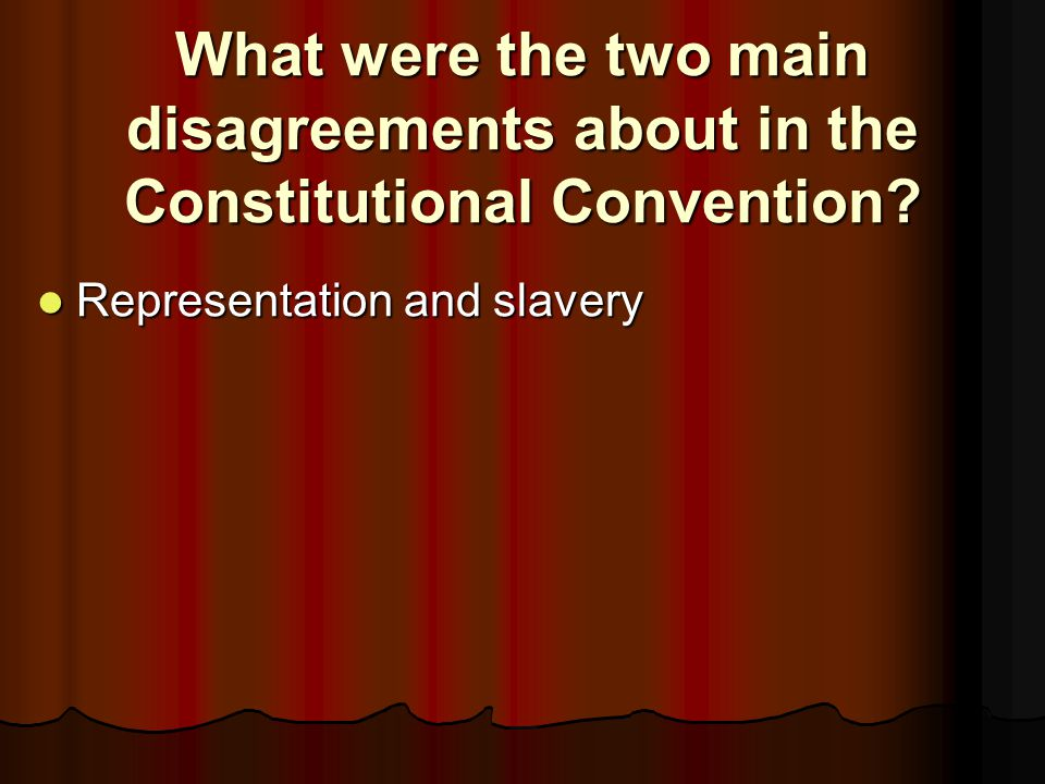 What were the two main disagreements about in the Constitutional Convention