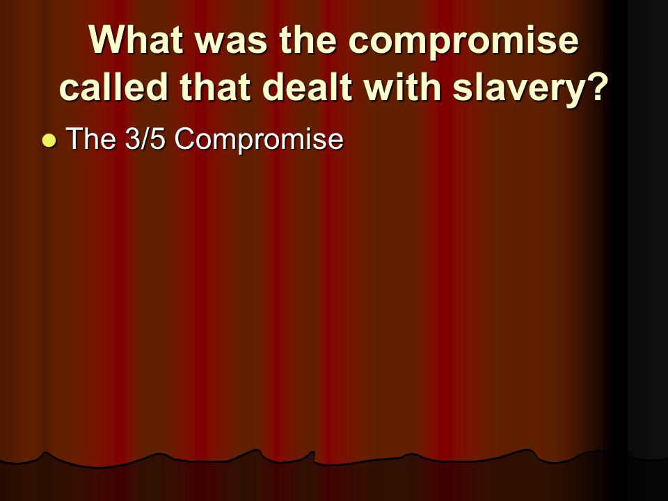 What was the compromise called that dealt with slavery