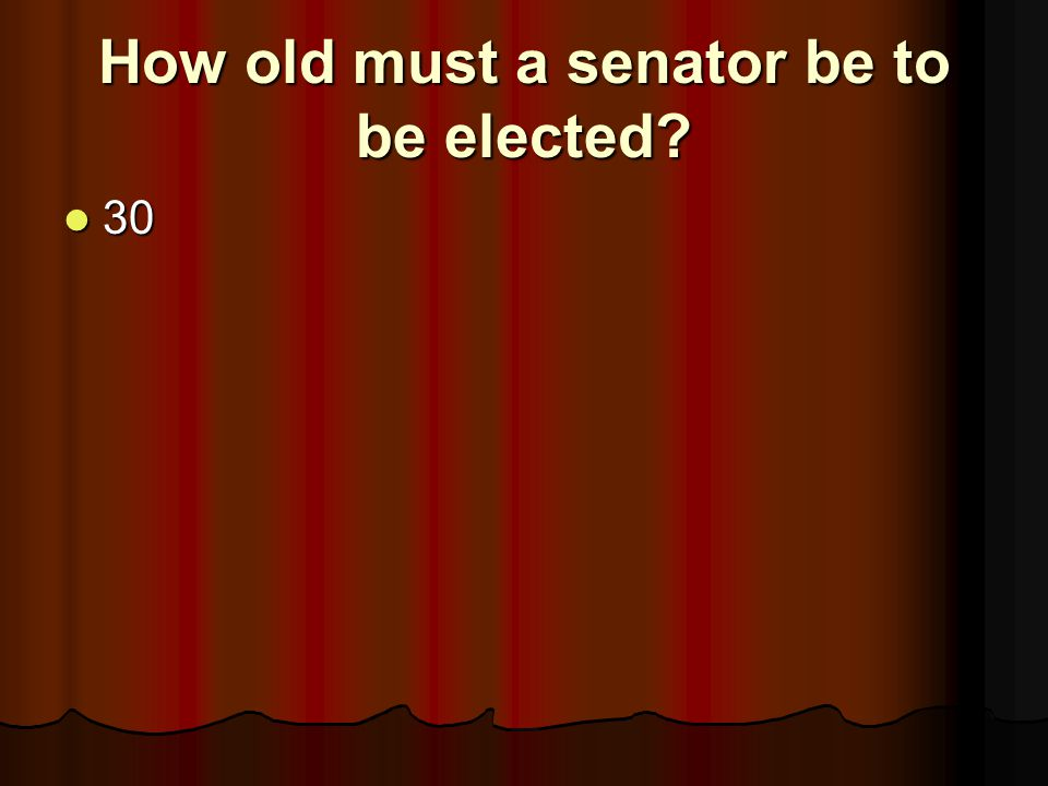 How old must a senator be to be elected