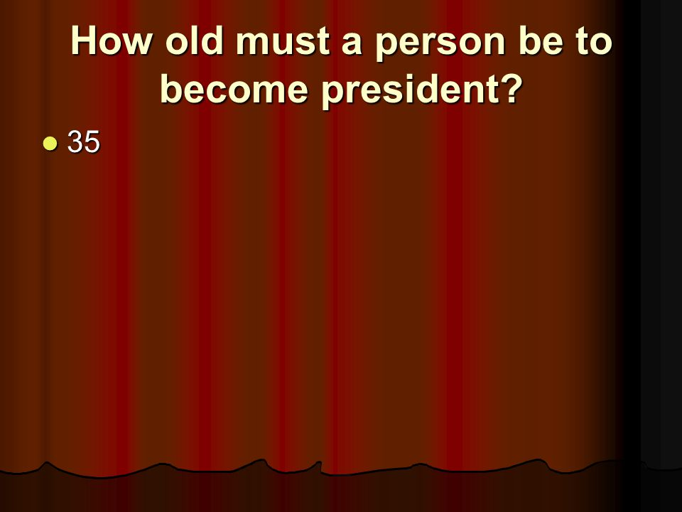 How old must a person be to become president
