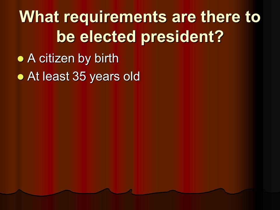 What requirements are there to be elected president