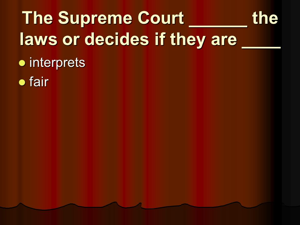 The Supreme Court ______ the laws or decides if they are ____