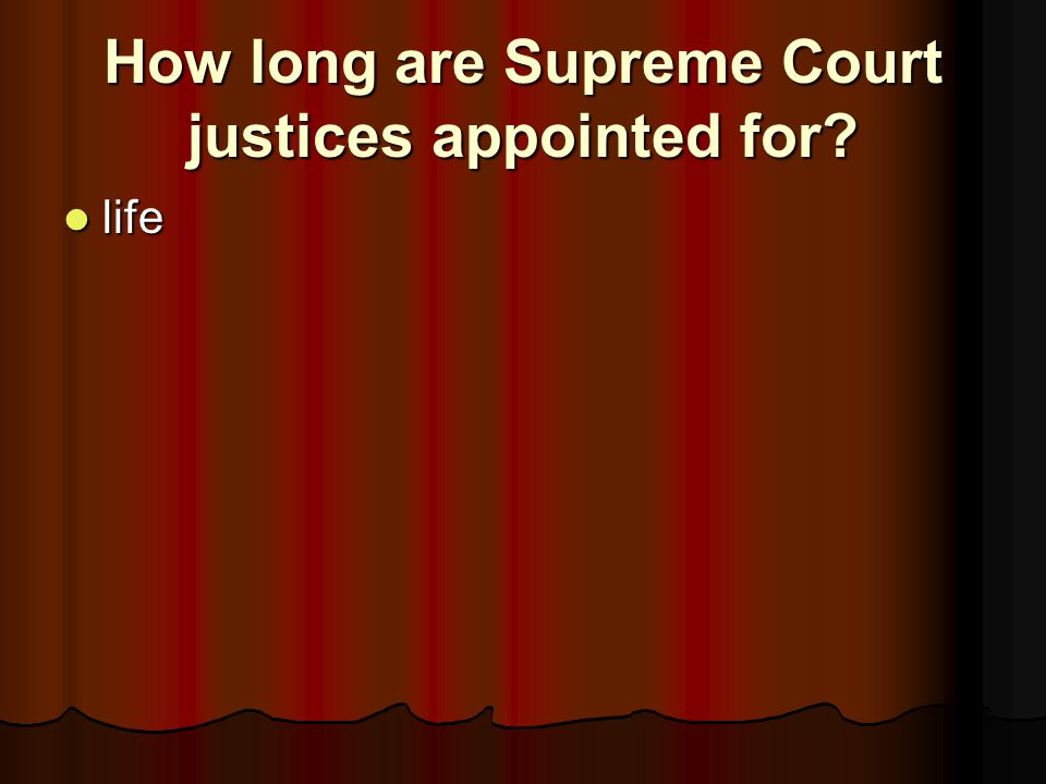 How long are Supreme Court justices appointed for