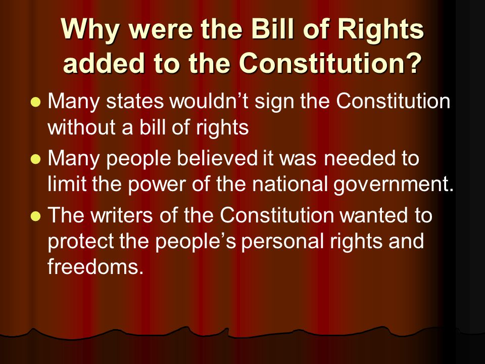 Why were the Bill of Rights added to the Constitution