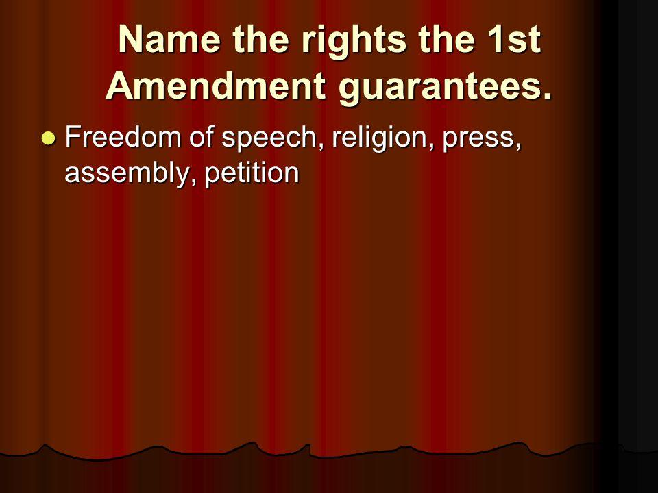Name the rights the 1st Amendment guarantees.
