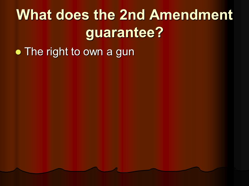 What does the 2nd Amendment guarantee
