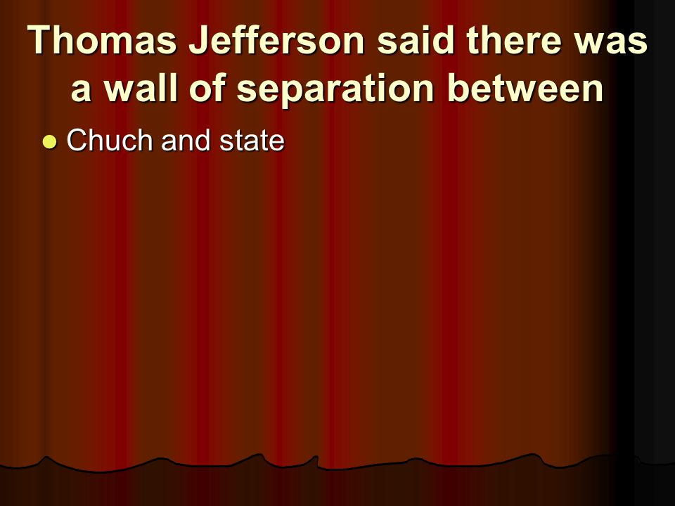 Thomas Jefferson said there was a wall of separation between