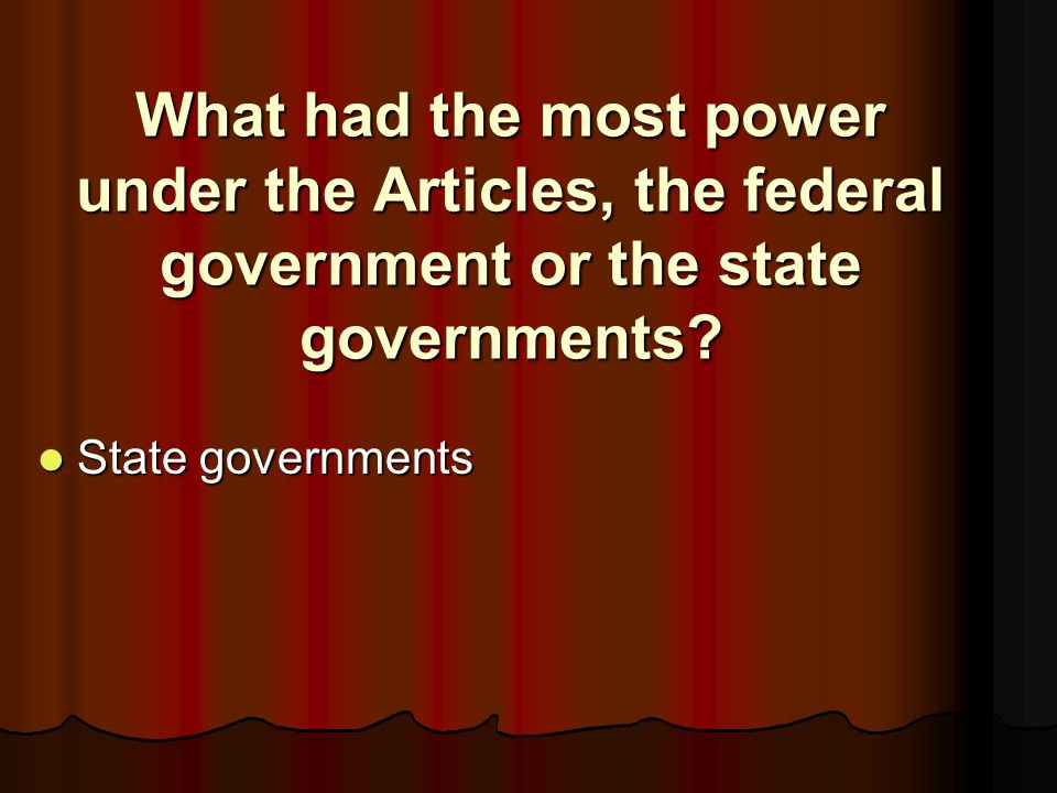 What had the most power under the Articles, the federal government or the state governments